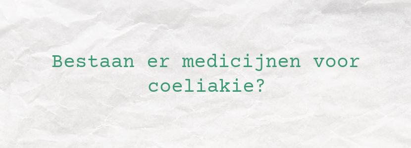 Bestaan er medicijnen voor coeliakie?