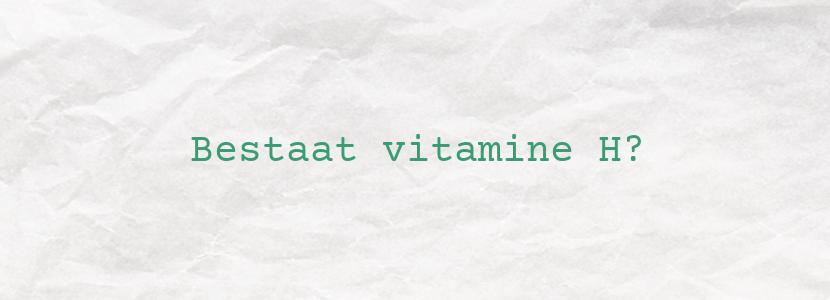 Bestaat vitamine H?