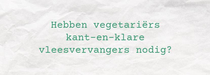 Hebben vegetariërs kant-en-klare vleesvervangers nodig?
