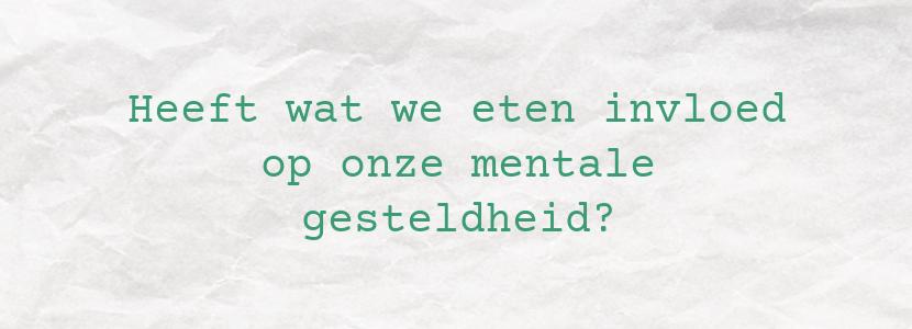 Heeft wat we eten invloed op onze mentale gesteldheid?