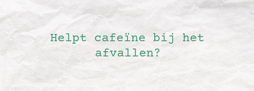 Helpt cafeïne bij het afvallen?