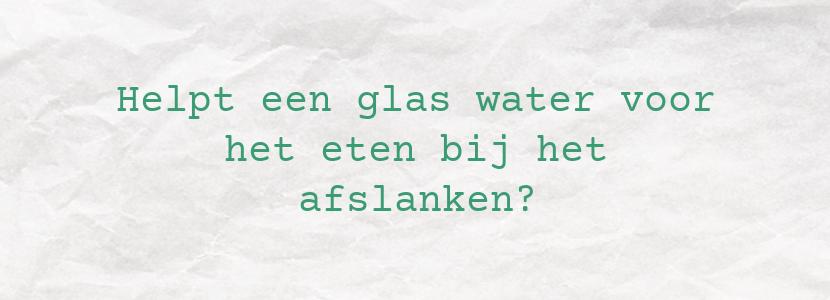 Helpt een glas water voor het eten bij het afslanken?