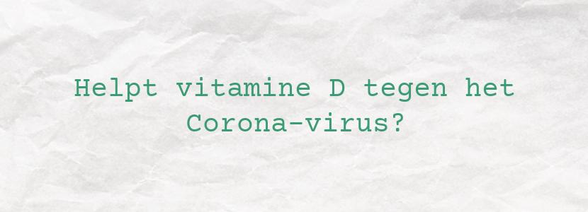 Helpt vitamine D tegen het Corona-virus?