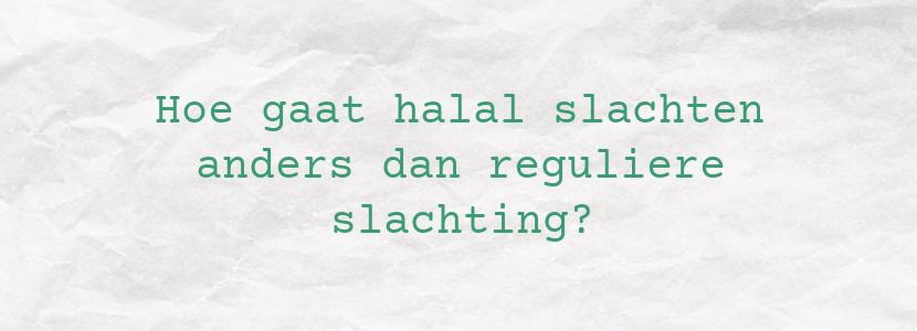 Hoe gaat halal slachten anders dan reguliere slachting?
