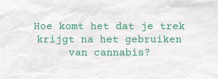 Hoe komt het dat je trek krijgt na het gebruiken van cannabis?
