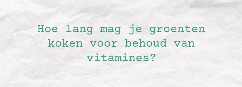Hoe lang mag je groenten koken voor behoud van vitamines?