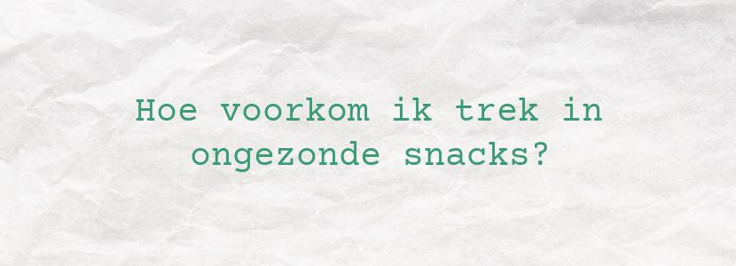 Hoe voorkom ik trek in ongezonde snacks?
