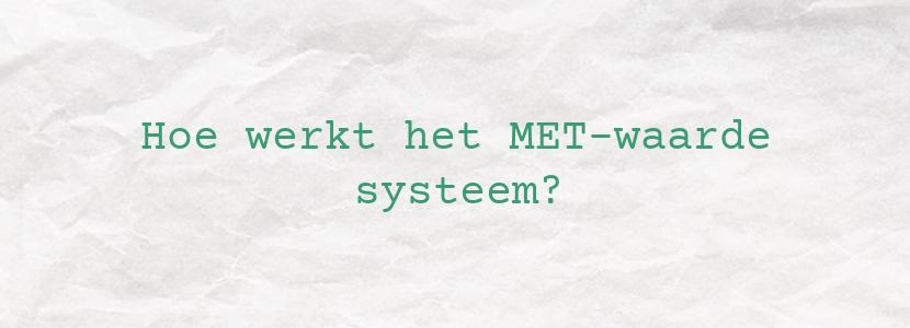 Hoe werkt het MET-waarde systeem?
