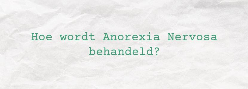 Hoe wordt Anorexia Nervosa behandeld?