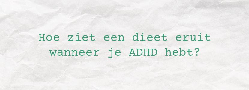 Hoe ziet een dieet eruit wanneer je ADHD hebt?