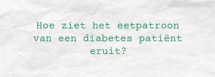 Hoe ziet het eetpatroon van een diabetes patiënt eruit?