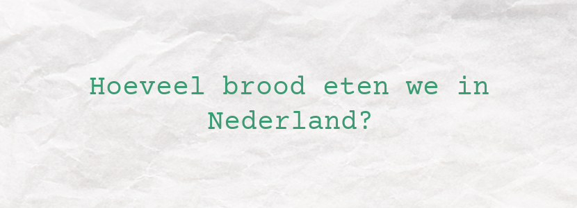 Hoeveel brood eten we in Nederland?