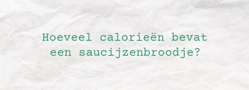 Hoeveel calorieën bevat een saucijzenbroodje?