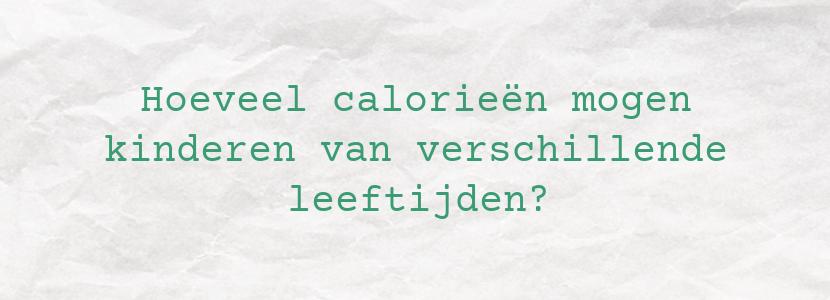 Hoeveel calorieën mogen kinderen van verschillende leeftijden?