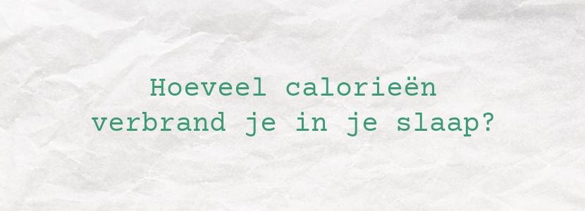 Hoeveel calorieën verbrand je in je slaap?