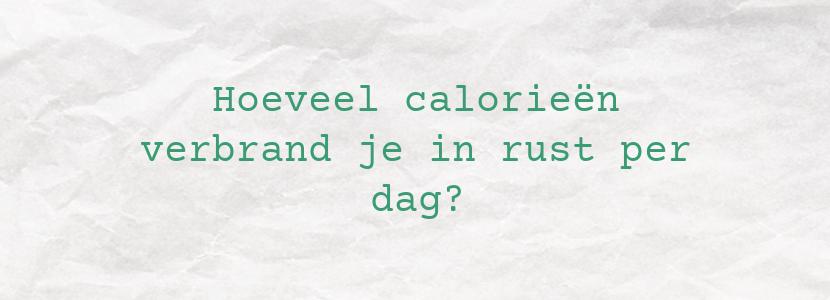 Hoeveel calorieën verbrand je in rust per dag?