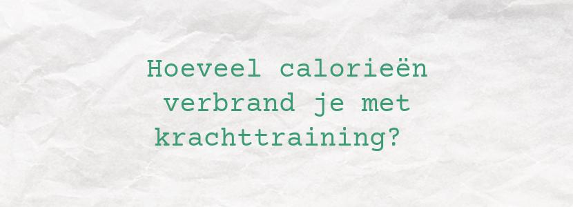 Hoeveel calorieën verbrand je met krachttraining?