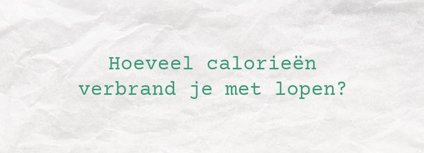 Hoeveel calorieën verbrand je met lopen?