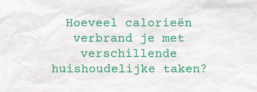 Hoeveel calorieën verbrand je met verschillende huishoudelijke taken?