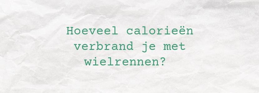 Hoeveel calorieën verbrand je met wielrennen?