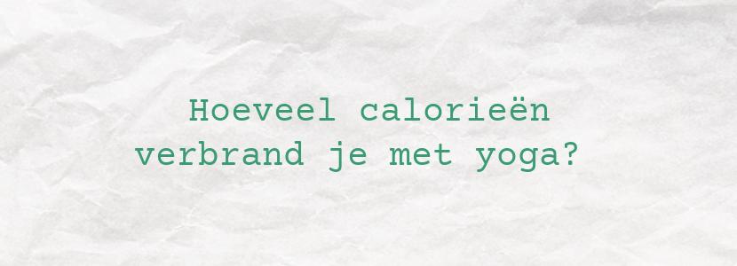Hoeveel calorieën verbrand je met yoga?