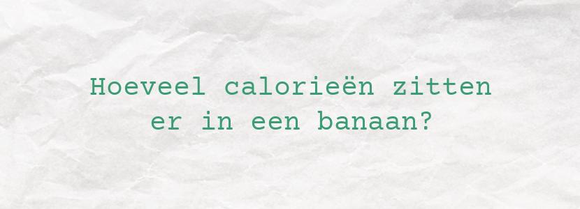 Hoeveel calorieën zitten er in een banaan?