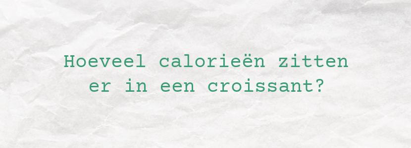 Hoeveel calorieën zitten er in een croissant?