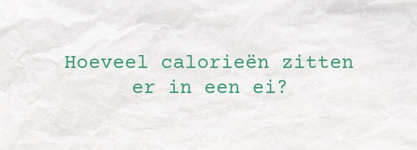 Hoeveel calorieën zitten er in een ei?