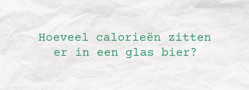 Hoeveel calorieën zitten er in een glas bier?