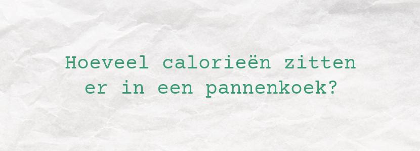 Hoeveel calorieën zitten er in een pannenkoek?