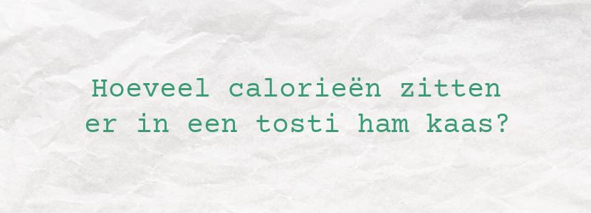 Hoeveel calorieën zitten er in een tosti ham kaas?