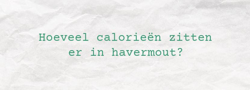Hoeveel calorieën zitten er in havermout?