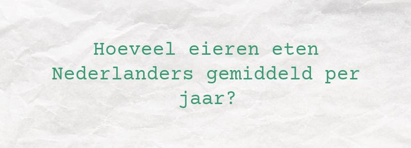 Hoeveel eieren eten Nederlanders gemiddeld per jaar?