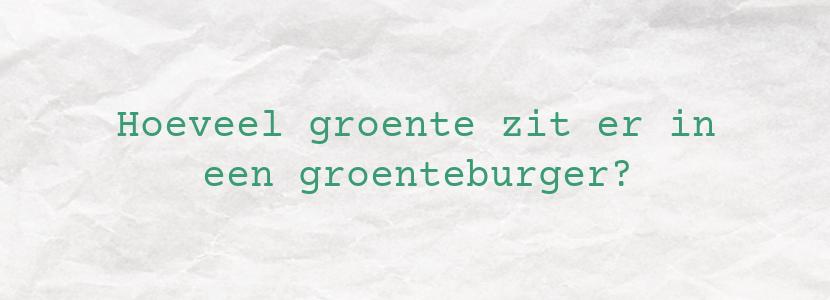 Hoeveel groente zit er in een groenteburger?