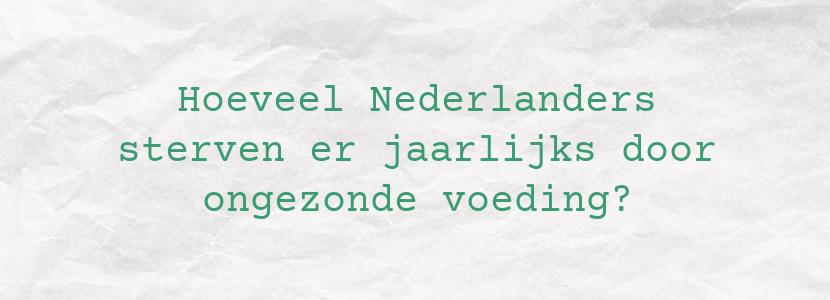 Hoeveel Nederlanders sterven er jaarlijks door ongezonde voeding?