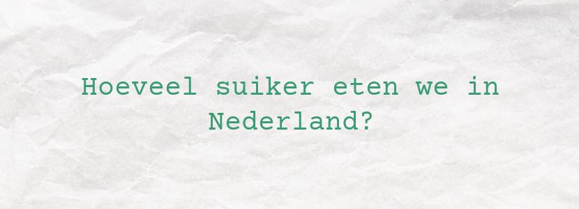 Hoeveel suiker eten we in Nederland?