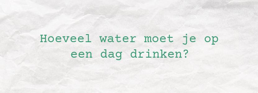 Hoeveel water moet je op een dag drinken?