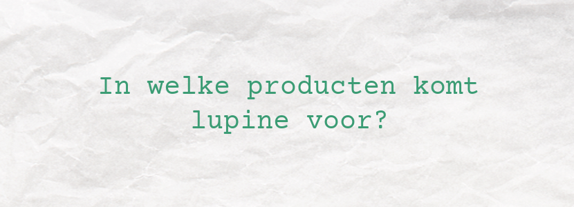 In welke producten komt lupine voor?