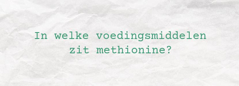 In welke voedingsmiddelen zit methionine?