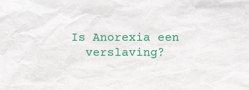 Is Anorexia een verslaving?