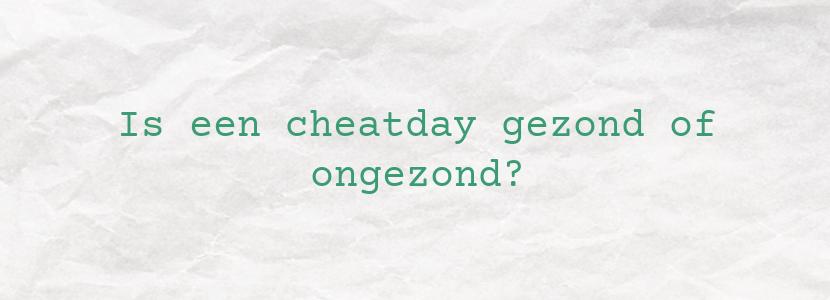 Is een cheatday gezond of ongezond?