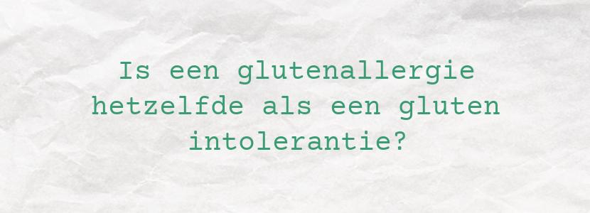 Is een glutenallergie hetzelfde als een gluten intolerantie?