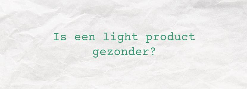 Is een light product gezonder?