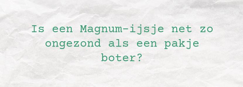 Is een Magnum-ijsje net zo ongezond als een pakje boter?