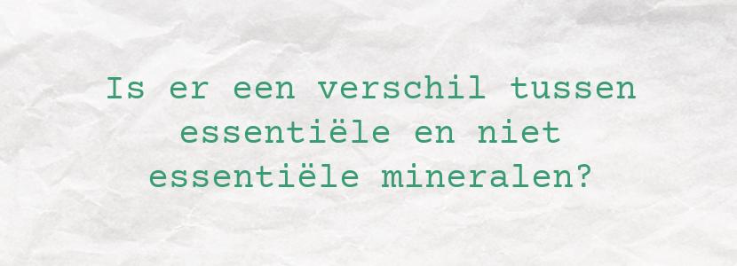 Is er een verschil tussen essentiële en niet essentiële mineralen?