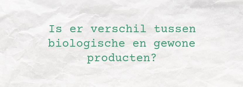 Is er verschil tussen biologische en gewone producten?