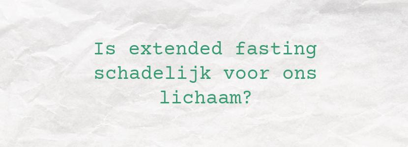 Is extended fasting schadelijk voor ons lichaam?