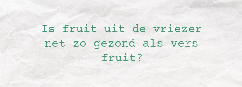 Is fruit uit de vriezer net zo gezond als vers fruit?