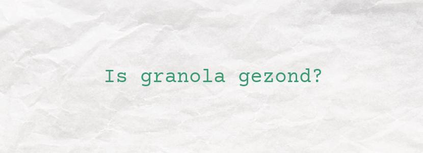 Is granola gezond?