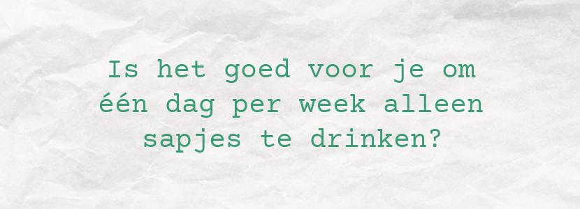 Is het goed voor je om één dag per week alleen sapjes te drinken?